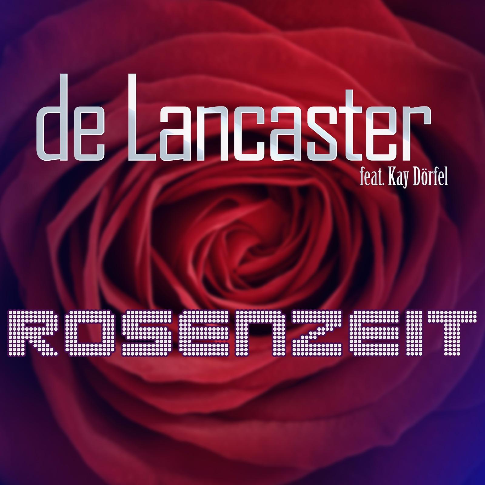 DE LANCESTER feat. KAY DÖRFEL Rosenzeit