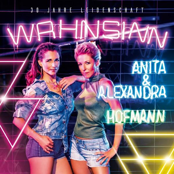 ANITA & ALEXANDRA HOFMANN * Wahnsinn - 30 Jahre Leidenschaft