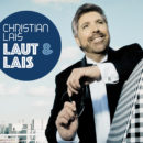 "CHRISTIAN LAIS <br>Mit der CD ""Laut & Lais"" schafft er es erstmals – als Solist – ins obere Drittel der Top 100 Charts!"