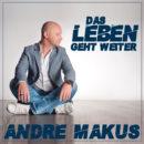 """ANDRE MAKUS <br>Andre Makus ((kein Schreibfehler!)) meldet sich mit """"Das Leben geht weiter"""" zurück!"""