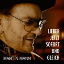 """MARTIN MANN <br>Am 05.06.2020 erscheint sein brandneuer Titel """"Lieber jetzt sofort und gleich""""!"""
