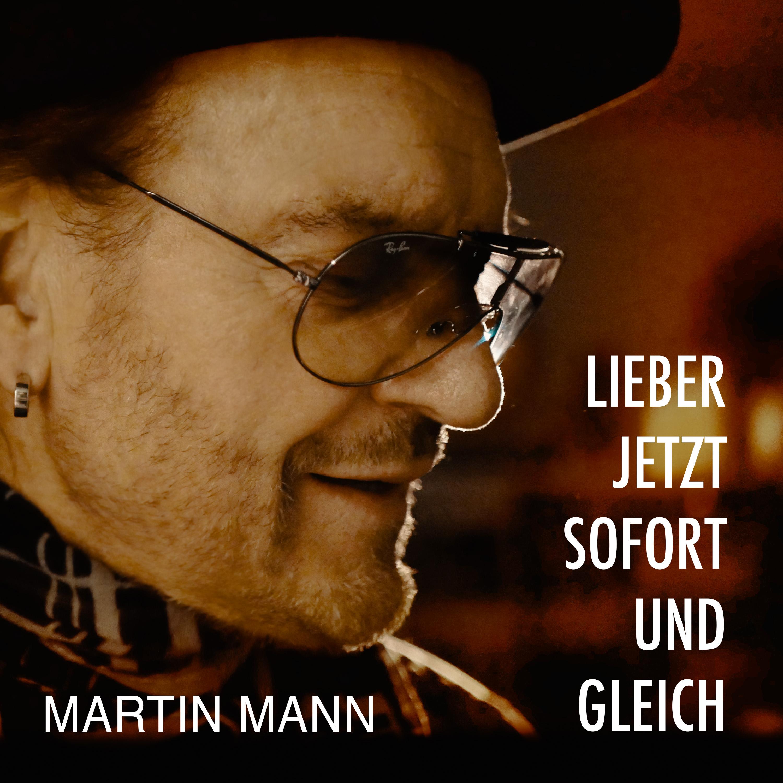 MARTIN MANN * Lieber jetzt sofort und gleich (Download-Track) * Jetzt auch bei iTunes als Download verfügbar