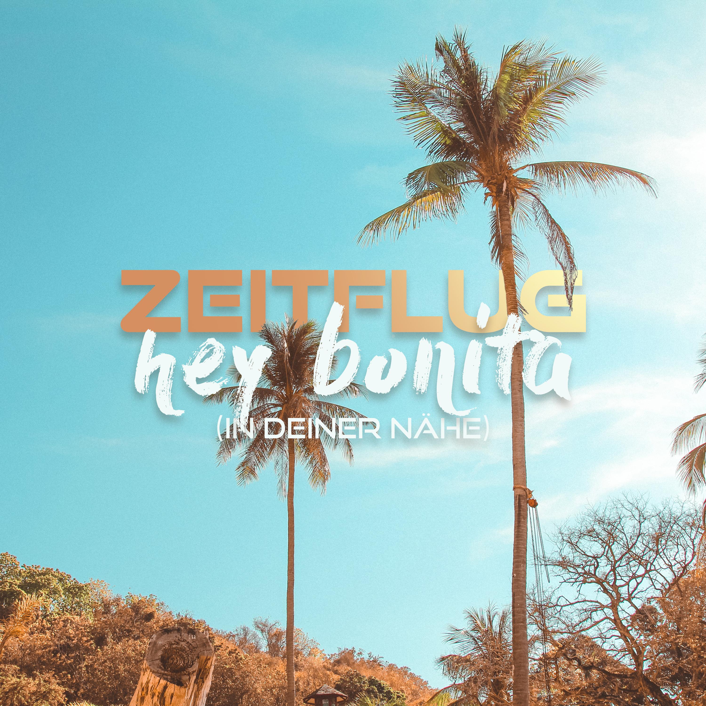 ZEITFLUG * Hey Bonita (In deiner Nähe)  (Download-Track)