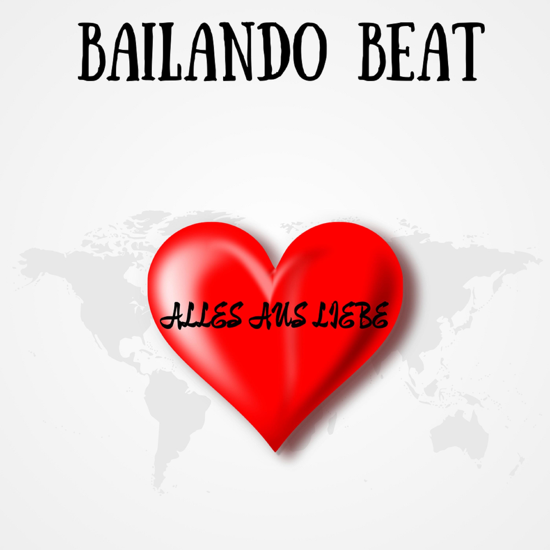 BAILANDO BEAT * Alles aus Liebe (Download-Track)