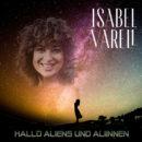 """ISABEL VARELL <br>Mit """"Hallo Aliens und Aliinnen"""" präsentiert sie erneut einen außergewöhnlichen Titel!"""