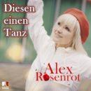 """ALEX ROSENROT <br>Am 30.04.2021 erscheint ihr neuer Song """"Diesen einen Tanz""""!"""