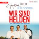 """STEFAN DIETL & DIE AUFDREHER <br> """"Wir sind Helden"""": ein Lied für alle Mutlosen!"""