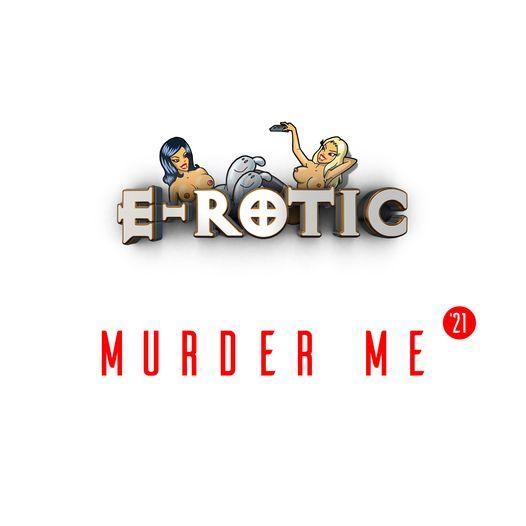 E-ROTIC * Murder Me \'21