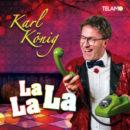 """KARL KÖNIG <br>Alle singen mit bei der neuen Single """"La La La"""" von Karl König!"""