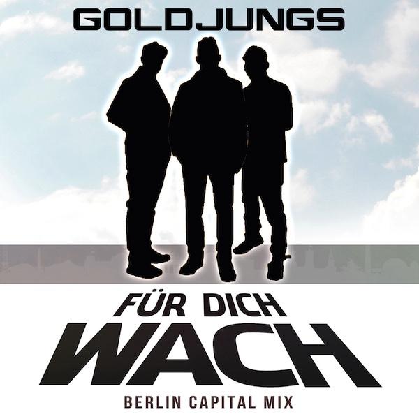 GOLDJUNGS * Für Dich wach (Berlin Capital Remix)  (Download-Track)