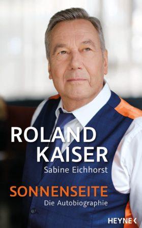"""ROLAND KAISER <br>Mit """"Sonnenseite: Die Autobiographie"""" auf bestem Weg in die SPIEGEL Bestsellerliste!"""