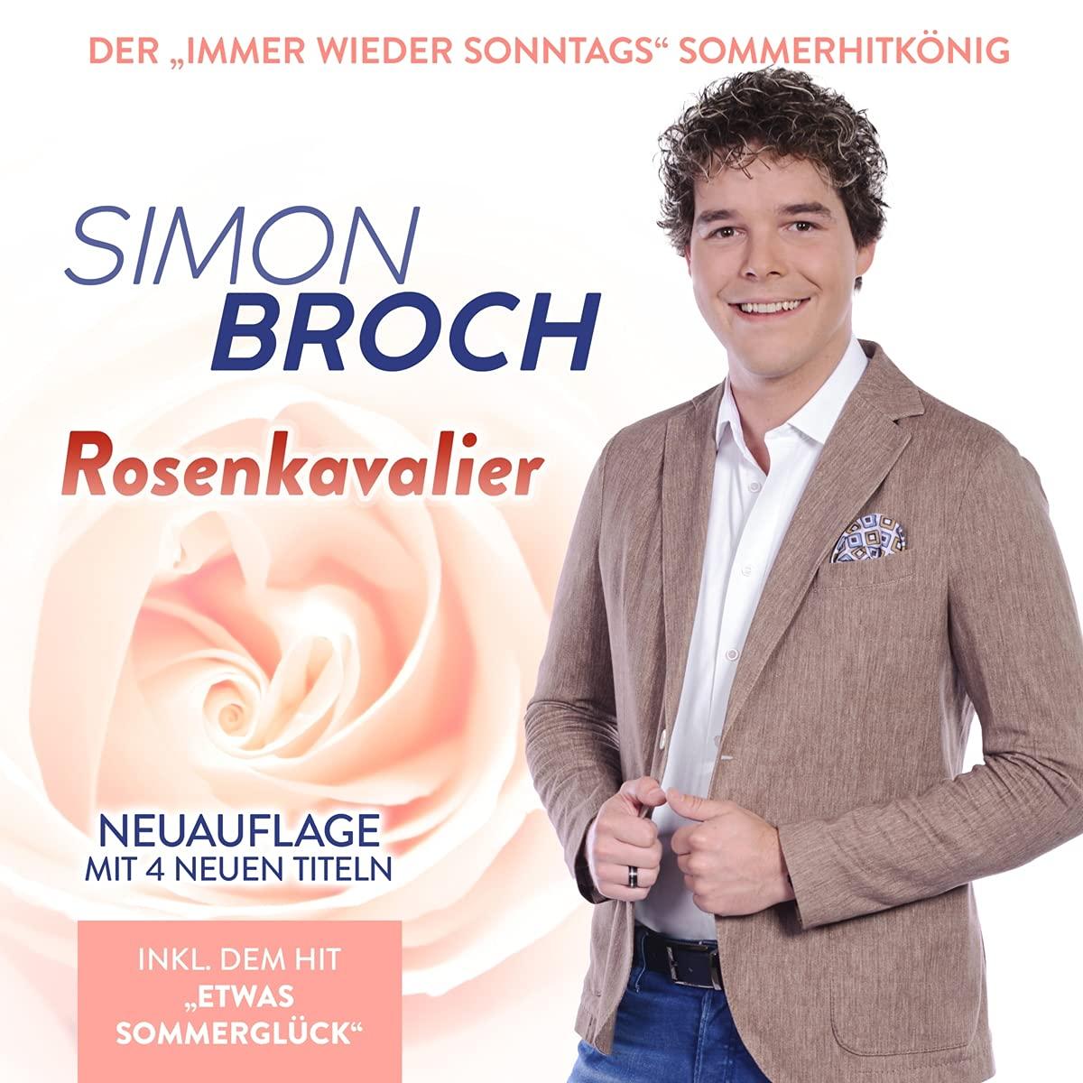 SIMON BROCH * Rosenkavalier (CD) * Neuauflage mit 4 neuen Titeln inkl. des IMMER WIEDER SONNTAGS Sommerhits ETWAS SOMMERGLÜCK