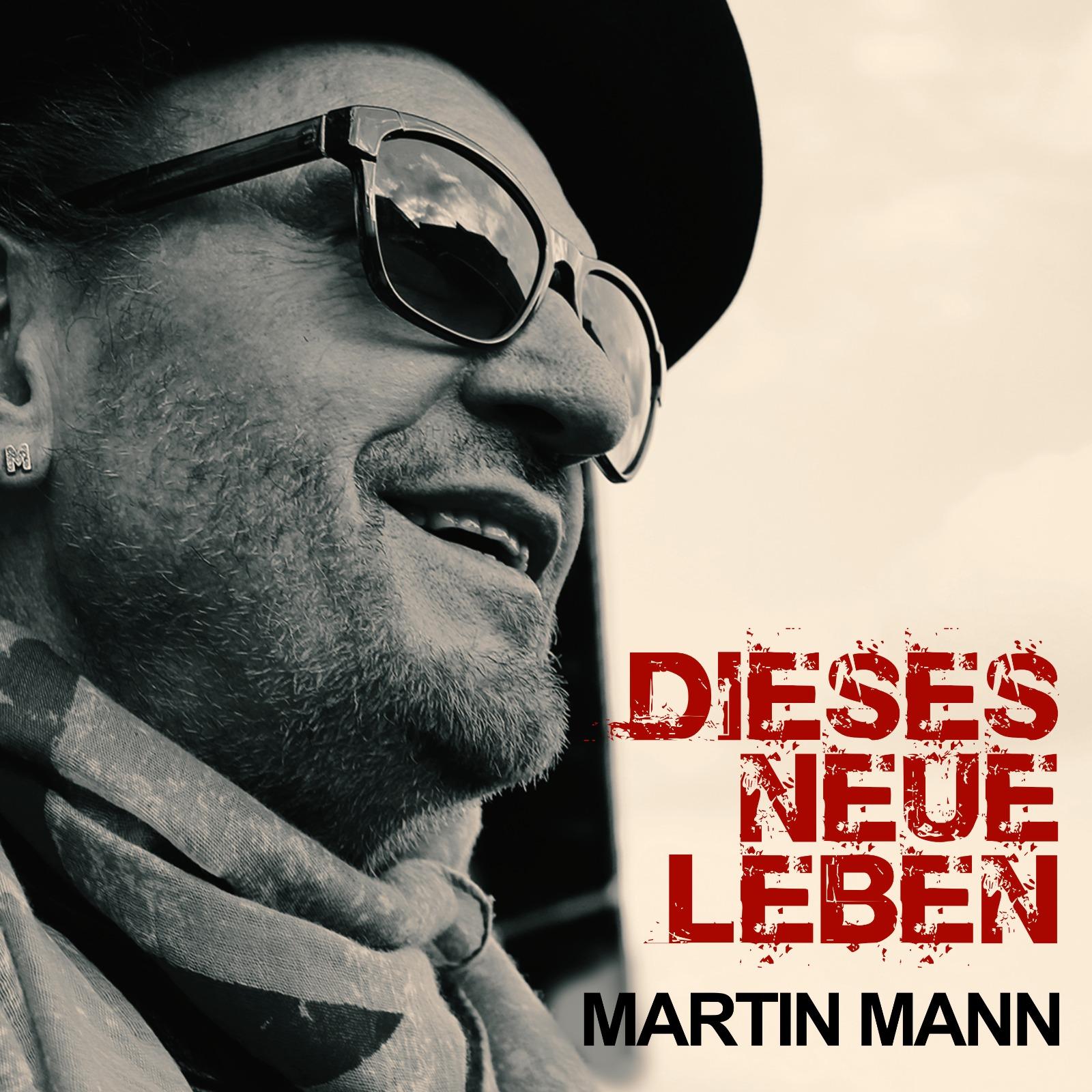 MARTIN MANN * Dieses neue Leben (Download-Track) * Der brandneue Schlager-Rock-Kracher von MARTIN MANN !!!