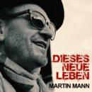 """MARTIN MANN <br>""""Dieses neue Leben"""" verdankt er (s)einer großen Liebe!"""
